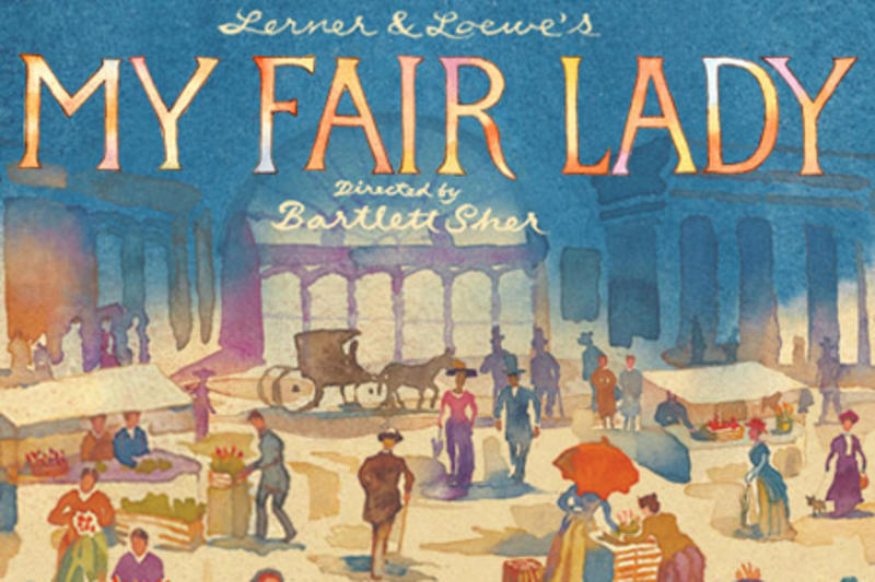 My Fair Lady, by Alan Jay Lerner and Frederick Loewe